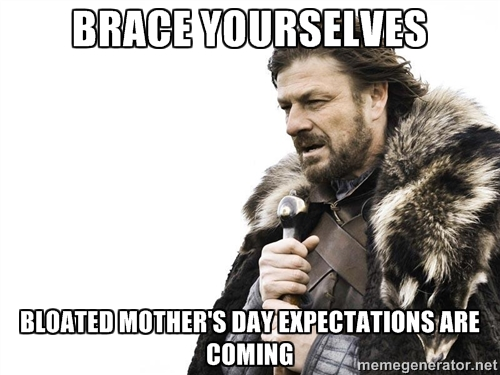 Brace Yourselves for Mothers Day