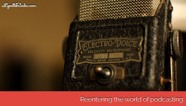 Reentering the world of podcasting